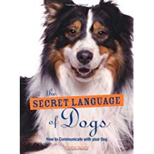 The Secret Language of Dogs- How to Communicate Effectively with Your Dog